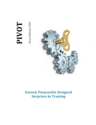 Pivot - Earned, Purposeful, Designed Surprises in Training