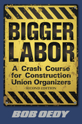 Bigger Labor: A Crash Course for Construction Union Organizers