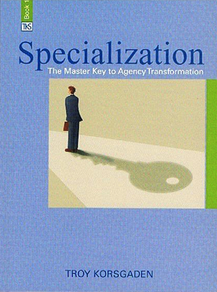 Specialization: The Master Key to Agency Transformation