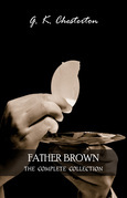 Father Brown: The Complete Collection (The Innocence of Father Brown, The Wisdom of Father Brown, The Incredulity of Father Brown, The Scandal of Father Brown, The Donnington Affair & The Mask of Midas)