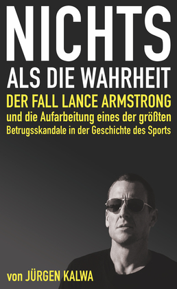 Nichts als die Wahrheit – Der Fall Lance Armstrong und die Aufarbeitung eines der größten Betrugsskandale in der Geschichte des Sports