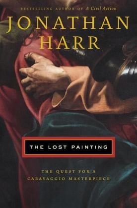 The Lost Painting: The Quest for a Caravaggio Masterpiece