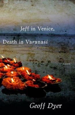 Jeff in Venice, Death in Varanasi: A Novel