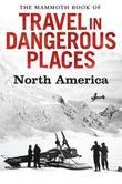 The Mammoth Book of Travel in Dangerous Places: North America