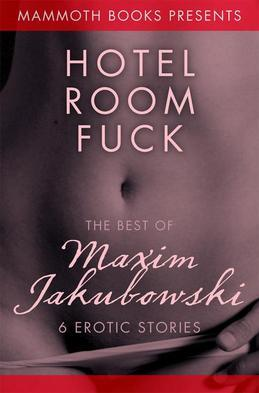 The Mammoth Book of Erotica Presents the Best of Maxim Jakubowski