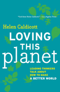 Loving this Planet: Leading Thinkers Talk About How to Make a Better World