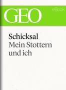 Schicksal: Mein Stottern und ich (GEO eBook Single)