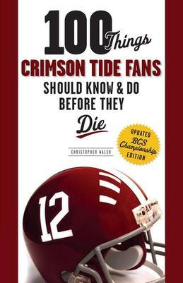100 Things Crimson Tide Fans Should Know & Do Before They Die