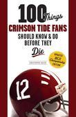 100 Things Crimson Tide Fans Should Know &amp; Do Before They Die