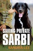 Saving Private Sarbi: The True Story of Australia's Canine War Hero
