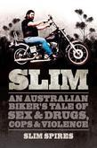 Slim: An Australian Biker's Tale of Sex &amp; Drugs, Cops &amp; Violence