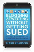 Blogging and Tweeting Without Getting Sued: A Global Guide to the Law for Anyone Writing Online