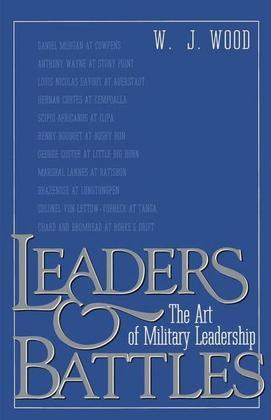 Leaders and Battles: The Art of Military Leadership
