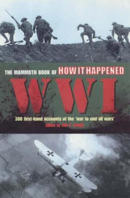 The Mammoth Book of How it Happened: World War I