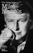 The Delaplaine MIKE NICHOLS - His Essential Quotations