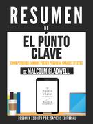 """Resumen De """"El Punto Clave: Como Pequeños Cambios Pueden Provocar Grandes Efectos - De Malcolm Gladwell"""""""