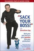 Sack Your Boss: Quit your job and turn your passion into your profession