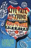 Live Fast Die Young: Misadventures in Rock'n'Roll America