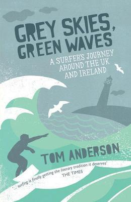 Grey Skies, Green Waves: A Surfer's Journey Around the UK and Ireland