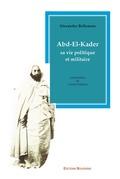 Abd-el-kader sa vie politique et militaire