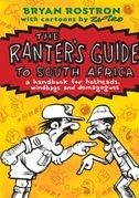 The Ranter'S Guide To South Africa: A Handbook For Hotheads, Windbags And Demagogues.