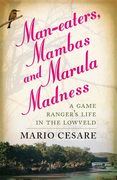 Man-Eaters, Mambas And Marula Madness: A Game Ranger'S Life In The Lowveld