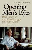 Opening Men'S Eyes: Peter Brown And The Liberal Struggle For South Africa