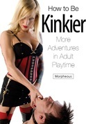 How to Be Kinkier: More Adventures in Adult Playtime