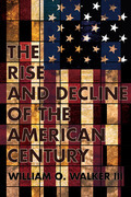 The Rise and Decline of the American Century