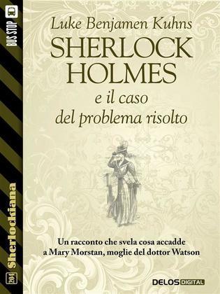 Sherlock Holmes e il caso del problema risolto