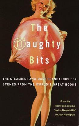The Naughty Bits: The Steamiest and Most Scandalous Sex Scenes from the World's Great Books