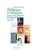 Editeurs et éditions pendant la guerre d'Algérie, 1954-1962