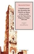L'établissement des dynasties des Chérifs au Maroc et leur rivalité avec les Turcs de la Régence d'Alger, 1509-1830