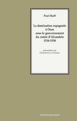 La domination espagnole à Oran sous le gouvernement du comte d'Alcaudete, 1534-1558