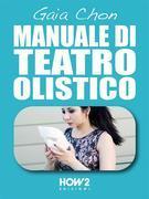 MANUALE DI TEATRO OLISTICO: Come Migliorare Autostima, Benessere e Socialità con la Teatroterapia