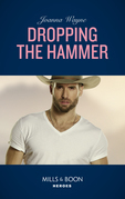 Dropping The Hammer (Mills & Boon Heroes) (The Kavanaughs, Book 4)