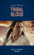Tribal Blood (Mills & Boon Heroes) (Apache Protectors: Wolf Den, Book 2)