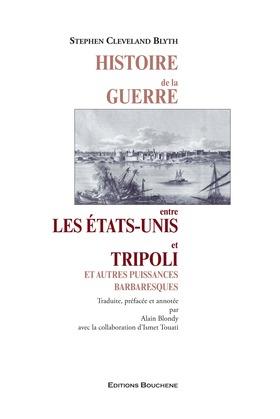 Histoire de la guerre entre les Etats-Unis et Tripoli et autres puissances barbaresques