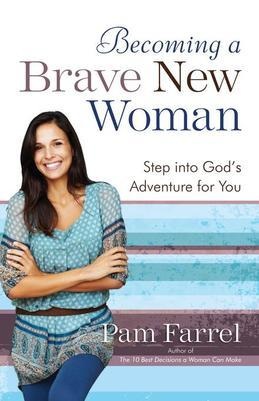 Becoming a Brave New Woman: Step into God's Adventure for You