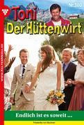 Toni der Hüttenwirt 300 – Heimatroman