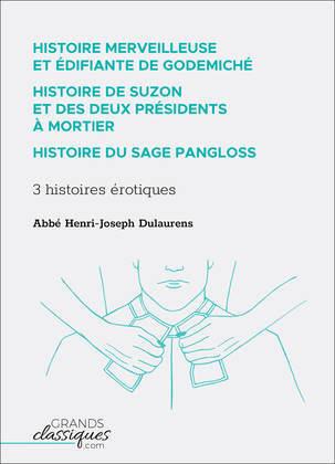 Histoire merveilleuse et édifiante de Godemiché – Histoire de Suzon et des deux présidents à mortier – Histoire du sage Pangloss