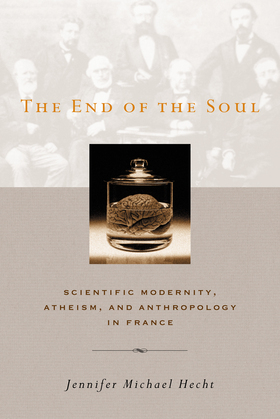 The End of the Soul: Scientific Modernity, Atheism, and Anthropology in France