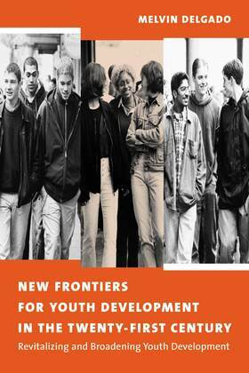 New Frontiers for Youth Development in the Twenty-First Century: Revitalizing and Broadening Youth Development
