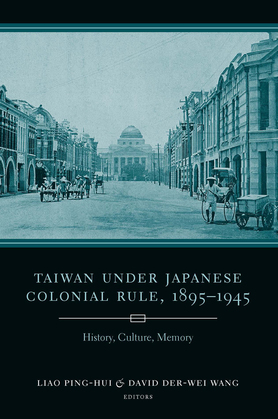 Taiwan Under Japanese Colonial Rule, 1895-1945: History, Culture, Memory