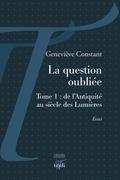 La question oubliée - Tome 1 : de l'Antiquité au siècle des Lumières