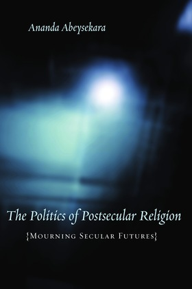 The Politics of Postsecular Religion: Mourning Secular Futures