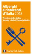 Trentino-Alto Adige, Veneto, Friuli Venezia Giulia - Alberghi e Ristoranti d'Italia 2018