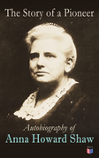 The Story of a Pioneer: Autobiography of Anna Howard Shaw
