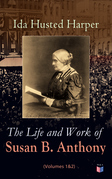 The Life and Work of Susan B. Anthony (Volumes 1&2)