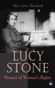 Lucy Stone: Pioneer of Women's Rights